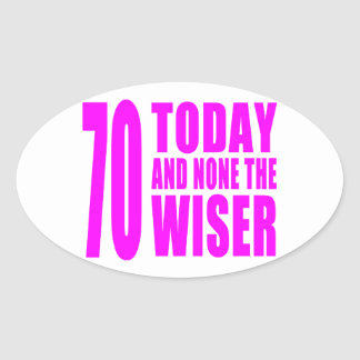 Funny Girls Birthdays  70 Today and None the Wiser Oval Sticker