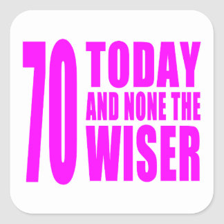 Funny Girls Birthdays  70 Today and None the Wiser Square Sticker