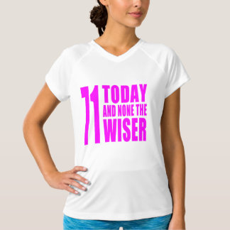 Funny Girls Birthdays  71 Today and None the Wiser T-Shirt