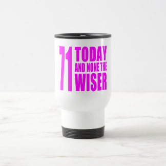 Funny Girls Birthdays  71 Today and None the Wiser Travel Mug
