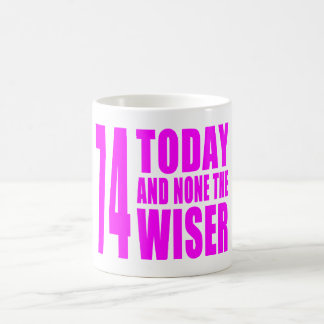 Funny Girls Birthdays  74 Today and None the Wiser Coffee Mug
