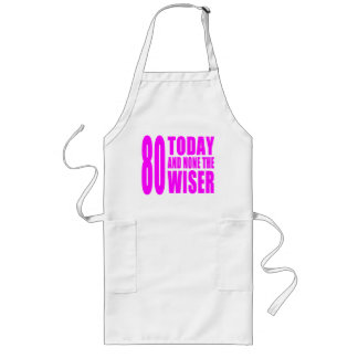 Funny Girls Birthdays  80 Today and None the Wiser Long Apron