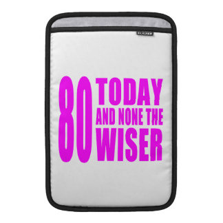Funny Girls Birthdays  80 Today and None the Wiser Sleeve For MacBook Air