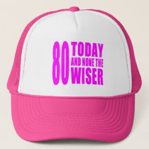 Funny Girls Birthdays  80 Today and None the Wiser Trucker Hat
