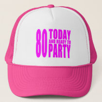 Funny Girls Birthdays  80 Today and Ready to Party Trucker Hat