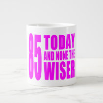 Funny Girls Birthdays  85 Today and None the Wiser Giant Coffee Mug