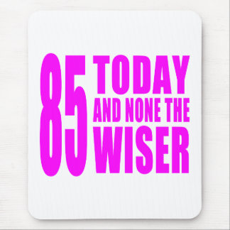 Funny Girls Birthdays  85 Today and None the Wiser Mouse Pad