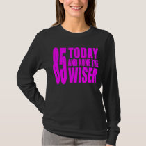 Funny Girls Birthdays  85 Today and None the Wiser T-Shirt