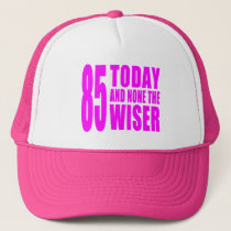 Funny Girls Birthdays  85 Today and None the Wiser Trucker Hat