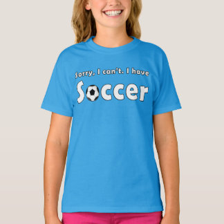 """Funny Girls """"Sorry, I Can't. I Have Soccer"""" Tshirt"""