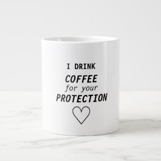 """Funny Girly """"I drink coffee for your protection"""" Large Coffee Mug"""