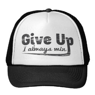 Funny Give Up - I Always Win Trucker Hat