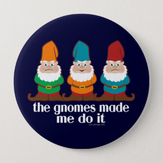 Funny Gnomes Made Me Do It Pinback Button