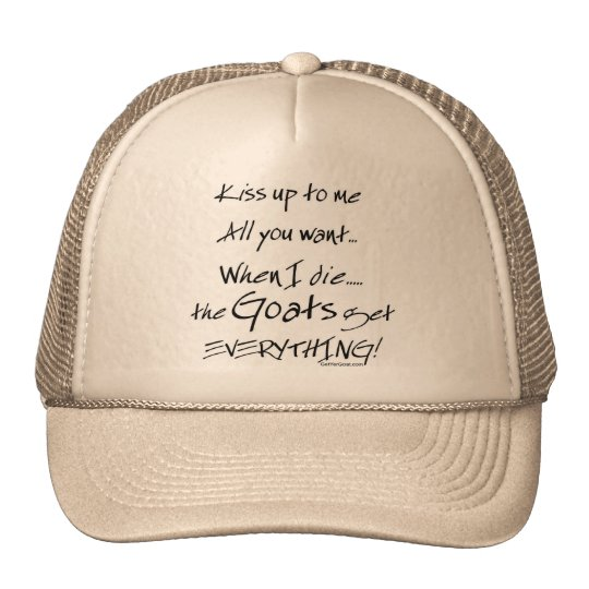 Funny Goat Saying Goats Get Everything Trucker Hat
