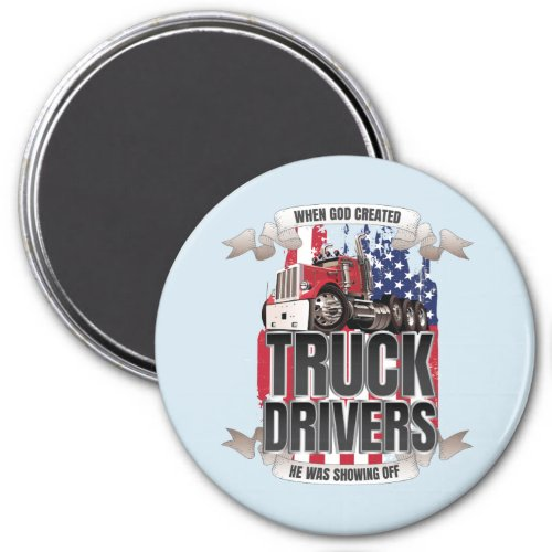 Funny God Created Truck Drivers American Flag Magnet