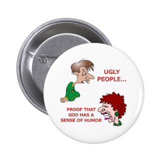 Funny God Sense of Humor Ugly People Button