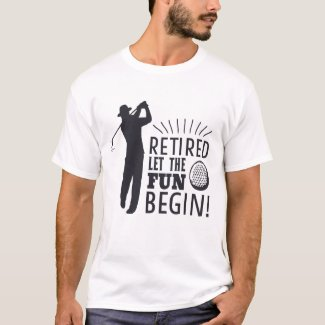 Funny Golf Retirement -Let the Fun Begin T-Shirt