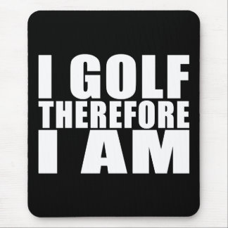 Funny Golfers Quotes Jokes : I Golf therefore I am Mouse Pad