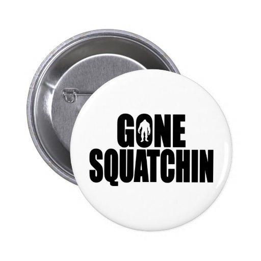 Funny GONE SQUATCHIN Design Special *BOBO* Edition 2 Inch Round Button