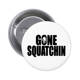Funny GONE SQUATCHIN Design Special *BOBO* Edition Pinback Button
