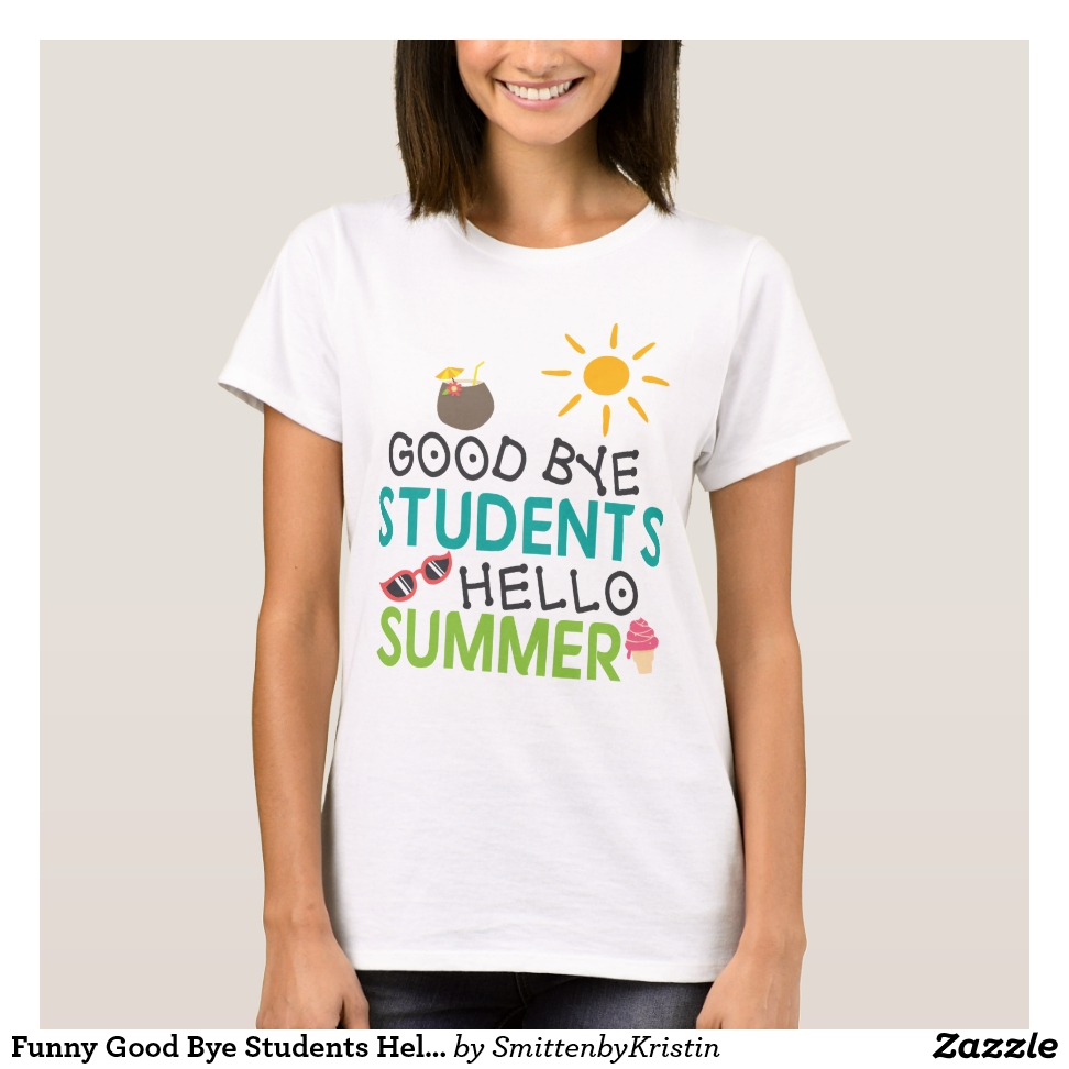 Funny Good Bye Students Hello Summer  Vacation T-Shirt - Best Selling Long-Sleeve Street Fashion Shirt Designs