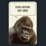 "Funny Gorilla custom magnet<br><div class=""desc"">Change the text field to what you want. See my store for more items with this image.</div>"