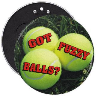 Funny Got Fuzzy Balls? Tennis Button