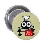 Funny got soup pinback buttons