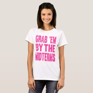 Funny GRAB 'EM BY THE MIDTERMS Anti Trump Shirt