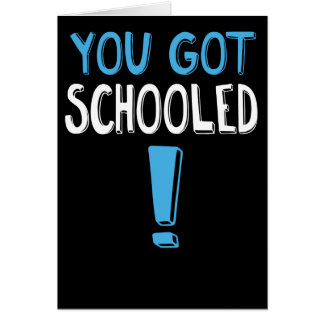 Funny Graduation Card: You Got Schooled!