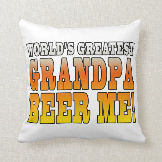 Funny Grandfathers Worlds Greatest Grandpa Beer Me Throw Pillows