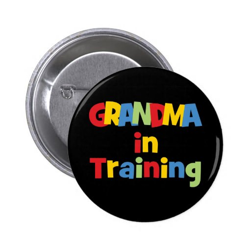 Funny Grandma In Training Buttons