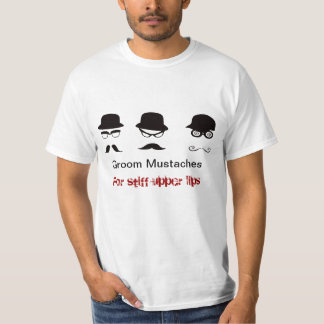 Funny Groom mustaches - for stiff upper lips T-Shirt