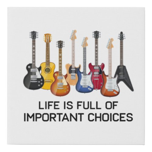 Funny Guitar Life Is Full Of Important Choices Faux Canvas Print