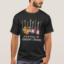 Funny Guitar Life Is Full Of Important Choices T-Shirt