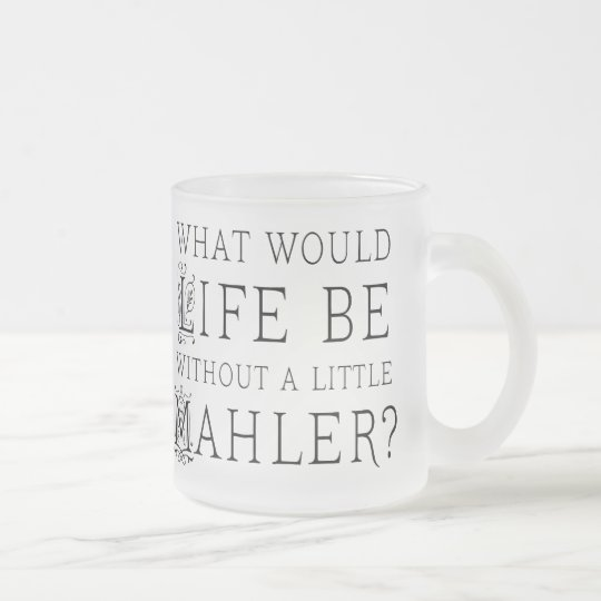 Funny Gustav Mahler music quote gift Frosted Glass Coffee Mug