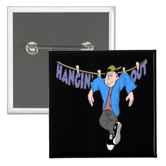 Funny Hanging Out T-shirts Gifts Buttons
