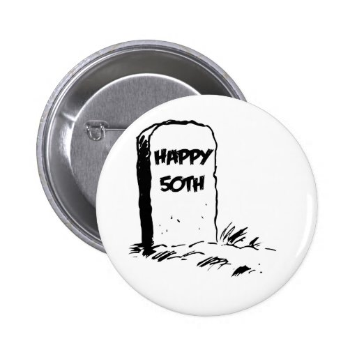 """Funny, """"Happy 50th"""" Gravestone Pinback Button"""