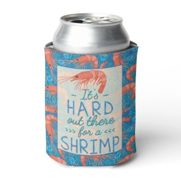 Beach Themed Funny Hard Out There for a Shrimp Nautical Beach Can Cooler