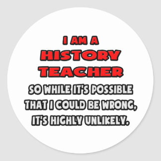 Funny History Teacher .. Highly Unlikely Classic Round Sticker
