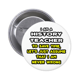 Funny History Teacher T-Shirts and Gifts Pins