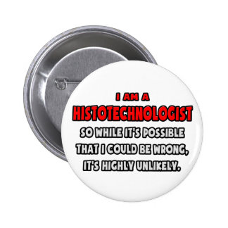 Funny Histotechnologist .. Highly Unlikely Pinback Button