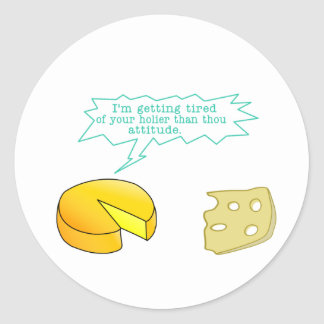 Funny Holier Than Thou Cheese Classic Round Sticker