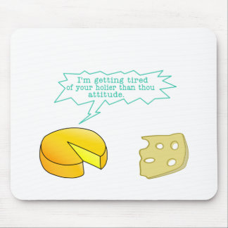 Funny Holier Than Thou Cheese Mouse Pad