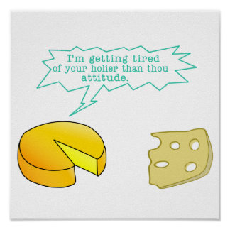 Funny Holier Than Thou Cheese Poster