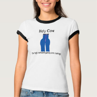 Funny Holy Cow The High Waisted Pants are Coming T-Shirt