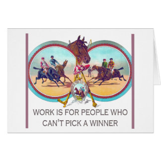 Funny Horse Racing – Work For People Who Can't Win Greeting Card