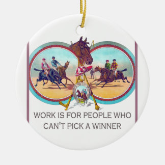 Funny Horse Racing – Work For People Who Can't Win Ceramic Ornament