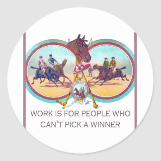 Funny Horse Racing – Work For People Who Can't Win Classic Round Sticker