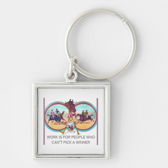 Funny Horse Racing – Work For People Who Can't Win Keychain